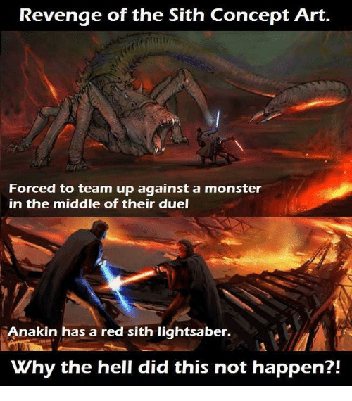Lightsaber, Memes, and Monster: Revenge of the Sith Concept Art.  Forced to team up against a monster  in the middle of their duel  Anakin has a red sith lightsaber.  Vhy the hell did this not happen?!