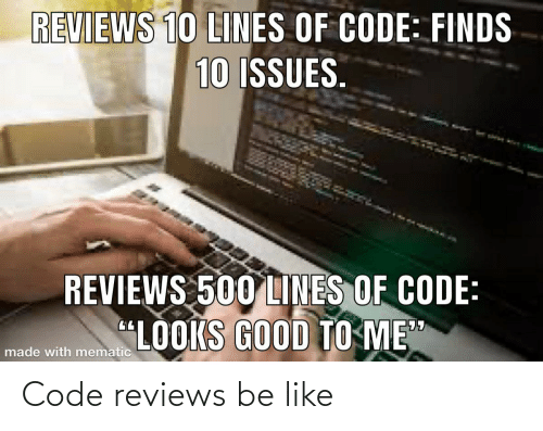 "Looks Good: REVIEWS 10 LINES OF CODE: FINDS  10 ISSUES.  REVIEWS 500 LINES OF CODE:  ""LOOKS GOOD TO ME""  made with mematic Code reviews be like"