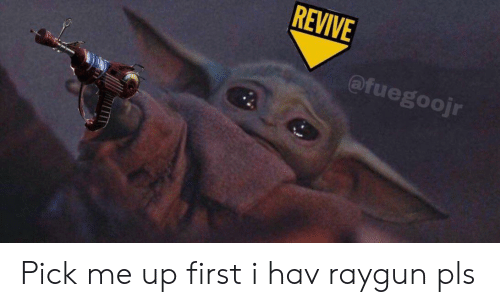 raygun: REVIVE  @fuegoojr Pick me up first i hav raygun pls