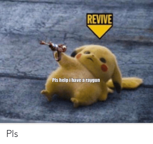 raygun: REVIVE  Pls help i havea raygun Pls