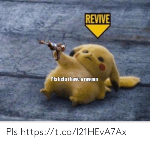 raygun: REVIVE  Pls help i havea raygun Pls https://t.co/I21HEvA7Ax