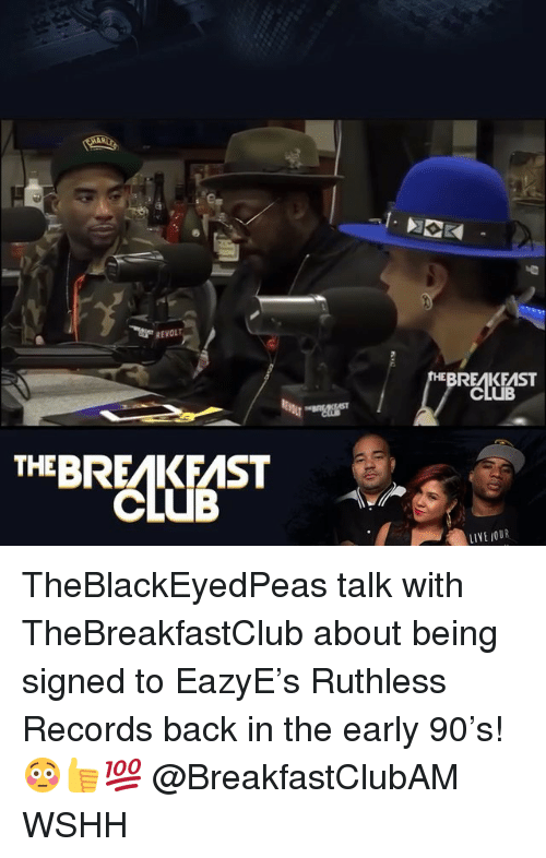 Club, Memes, and Wshh: REVOLT  BREAKFAST  THEBREAKFAST  CLUB  LIYE OUR TheBlackEyedPeas talk with TheBreakfastClub about being signed to EazyE's Ruthless Records back in the early 90's! 😳👍💯 @BreakfastClubAM WSHH