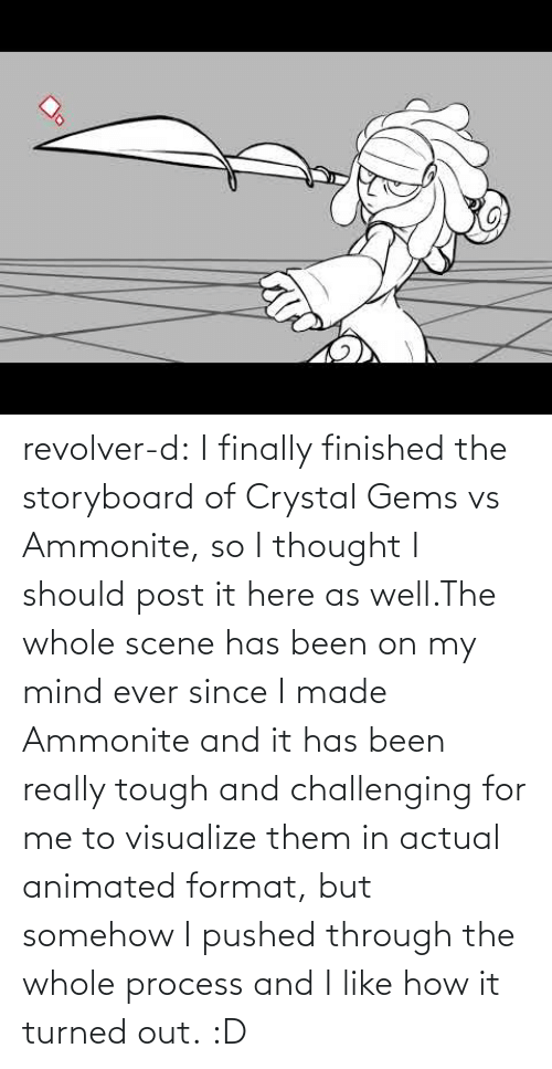 My Mind: revolver-d:    I finally finished the storyboard of Crystal Gems vs Ammonite, so I thought I should post it here as well.The whole scene has been on my mind ever since I made Ammonite and it has been really tough and challenging for me to visualize them in actual animated format, but somehow I pushed through the whole process and I like how it turned out. :D