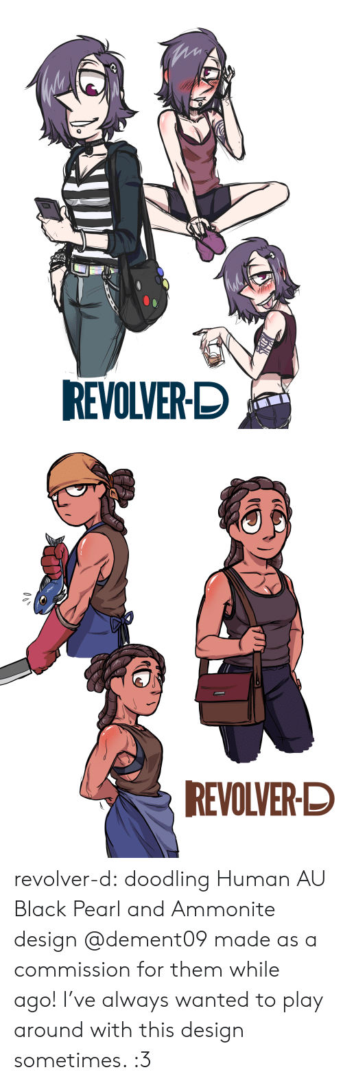 revolver: REVOLVER-D   REVOLVER-D revolver-d:    doodling Human AU Black Pearl and Ammonite design @dement09made as a commission for them while ago!I've always wanted to play around with this design sometimes. :3