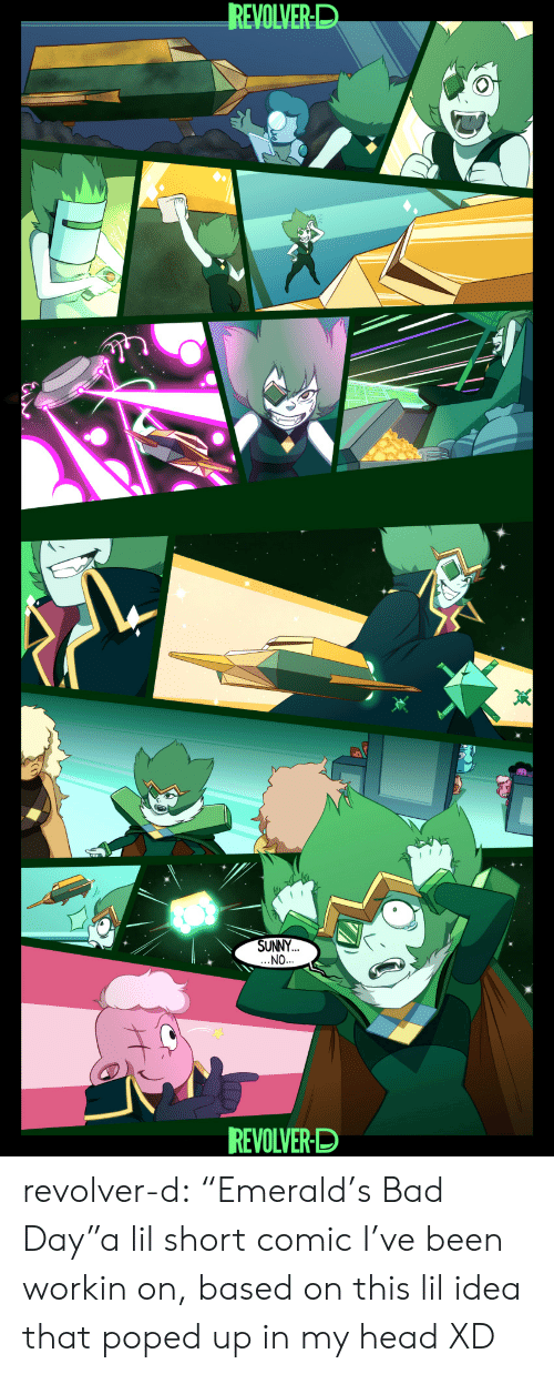 """poped: REVOLVER-D  SUNNY  NO  REVOLVER-D revolver-d:  """"Emerald's Bad Day""""a lil short comic I've been workin on, based on this lil idea that poped up in my head XD"""