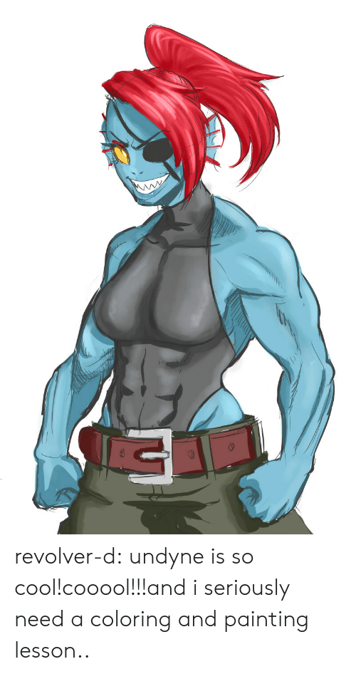 Coloring: revolver-d:  undyne is so cool!cooool!!!and i seriously need a coloring and painting lesson..