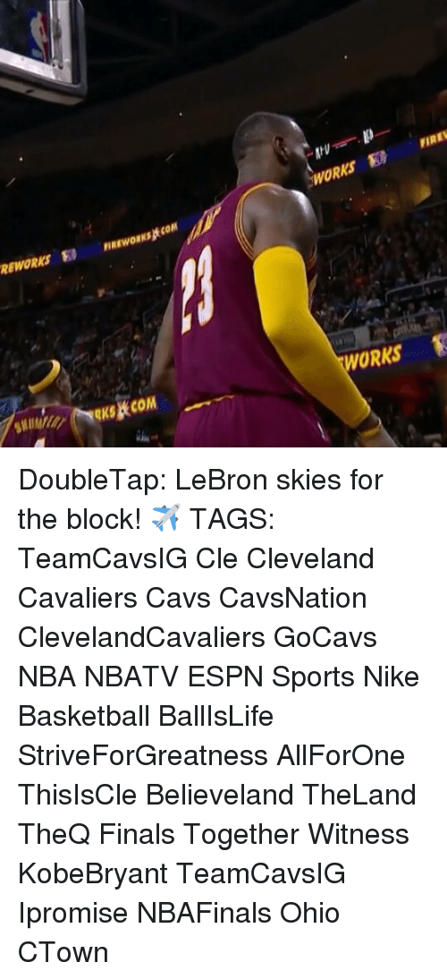 Cavs, Cleveland Cavaliers, and Espn: REWORKS EB  COM  FIRE  WORKS ORKS DoubleTap: LeBron skies for the block! ✈ TAGS: TeamCavsIG Cle Cleveland Cavaliers Cavs CavsNation ClevelandCavaliers GoCavs NBA NBATV ESPN Sports Nike Basketball BallIsLife StriveForGreatness AllForOne ThisIsCle Believeland TheLand TheQ Finals Together Witness KobeBryant TeamCavsIG Ipromise NBAFinals Ohio CTown