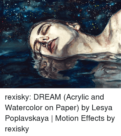Morphing: rexisky:  DREAM (Acrylic and Watercolor on Paper) by Lesya Poplavskaya| Motion Effects by rexisky