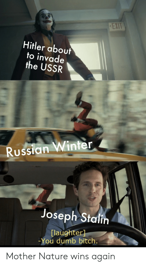 stalin: REXIT  Hitler about  to invade  the USSR  Russian Winter  Joseph Stalin  [laughter]  -You dumb bitch. Mother Nature wins again