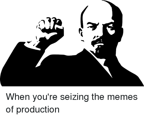 Meme, Memes, and Dank Memes: rf) When you're seizing the memes of production