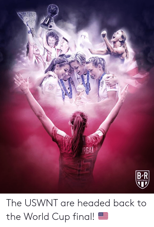 World Cup: RGAN  BR  FOOTBALL The USWNT are headed back to the World Cup final! 🇺🇸