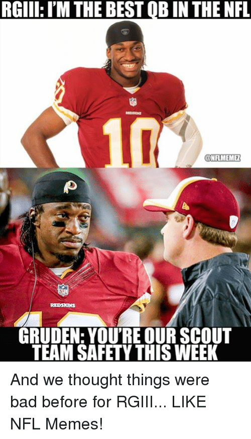 rgiii: RGIII: IM THE BEST QBIN THE NFL  NFLMEMEZ  GRUDEN: YOU'RE OUR SCOUT  TEAM SAFETY THISWEEK And we thought things were bad before for RGIII... LIKE NFL Memes!