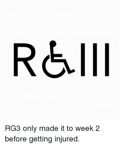 RG3: RGIll RG3 only made it to week 2 before getting injured.