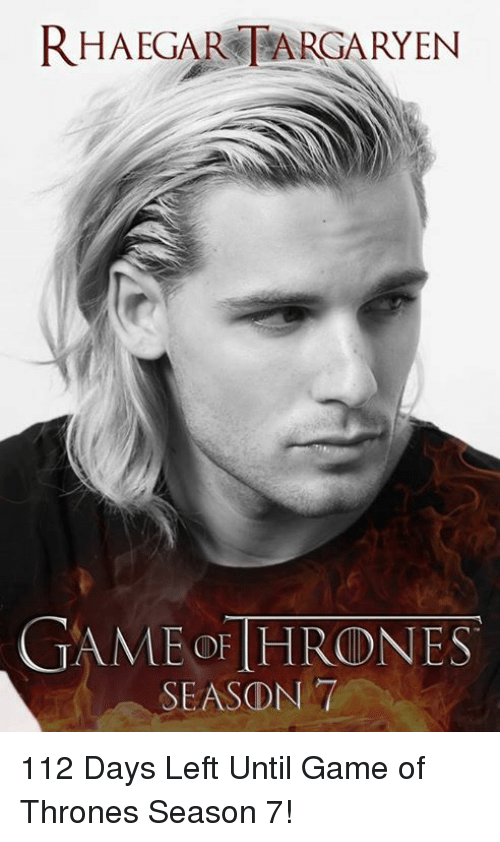Memes, 🤖, and Game Of: RHAEGAR TARGARYEN  GAME OF HRODNES  SEASON 112 Days Left Until Game of Thrones Season 7!