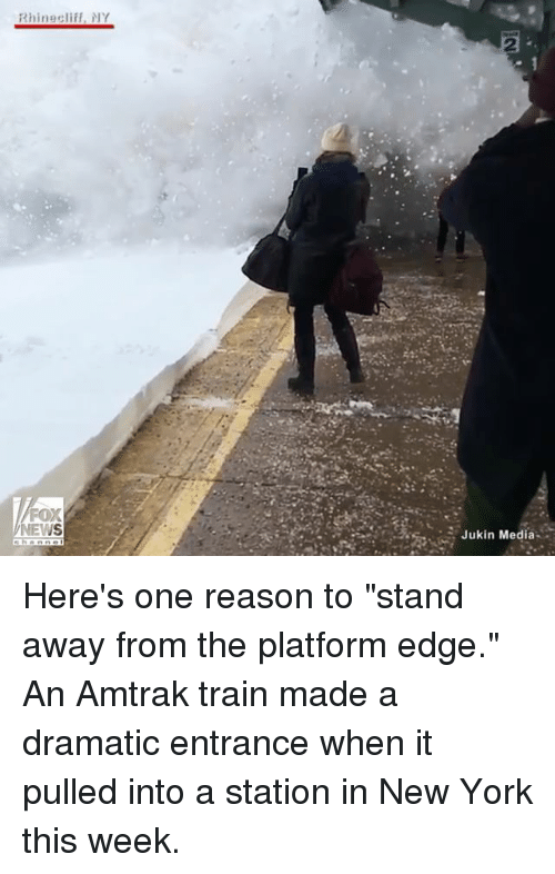 """Memes, 🤖, and Media: Rhinecliff, NY  FOX  NEWS  Jukin Media Here's one reason to """"stand away from the platform edge."""" An Amtrak train made a dramatic entrance when it pulled into a station in New York this week."""