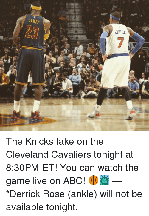 Cleveland Cavaliers, Derrick Rose, and Memes: RI  a4Dl  4UHINN  di'OHIN  SyWVT The Knicks take on the Cleveland Cavaliers tonight at 8:30PM-ET! You can watch the game live on ABC! 🏀🗽 — *Derrick Rose (ankle) will not be available tonight.