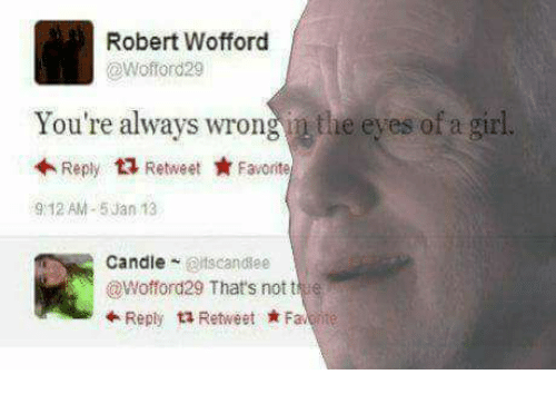 wofford: ri  Robert Wofford  @Wofford29  You're always wrong  the eyes of a girl.  Reply乜Retweet ★ Favorite  9:12 AM-5Jan 13  Candle @tscandsee  @Wofford29 That's notte  水Reply t1 Retweet ★Faleite