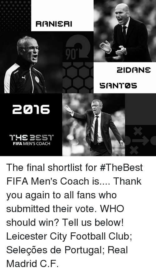 Club, Fifa, and Memes: RIANIERI  20216  THE PEST  FIFA MEN'S COACH  2IDIANE  SIANT2S The final shortlist for #TheBest FIFA Men's Coach is.... Thank you again to all fans who submitted their vote. WHO should win? Tell us below! Leicester City Football Club; Seleções de Portugal; Real Madrid C.F.