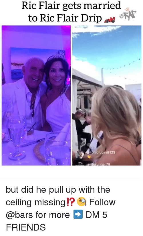 Ric Flair: Ric Flair gets married  to Ric Flair Drip  toniolucas8123  avitorunner 79 but did he pull up with the ceiling missing⁉️🧐 Follow @bars for more ➡️ DM 5 FRIENDS