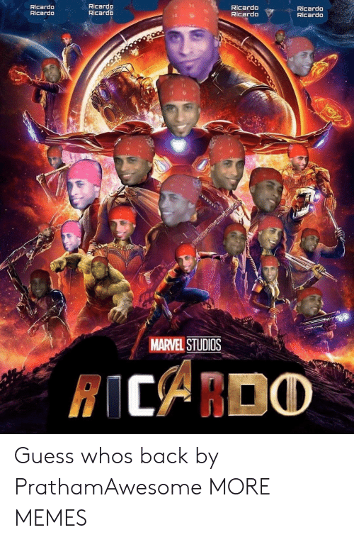 ricardo: Ricardo  Ricardo  Ricardo  Ricardo  Ricardo  Ricardo  Ricardo  Ricardo  MARVEL STUDIOS Guess whos back by PrathamAwesome MORE MEMES