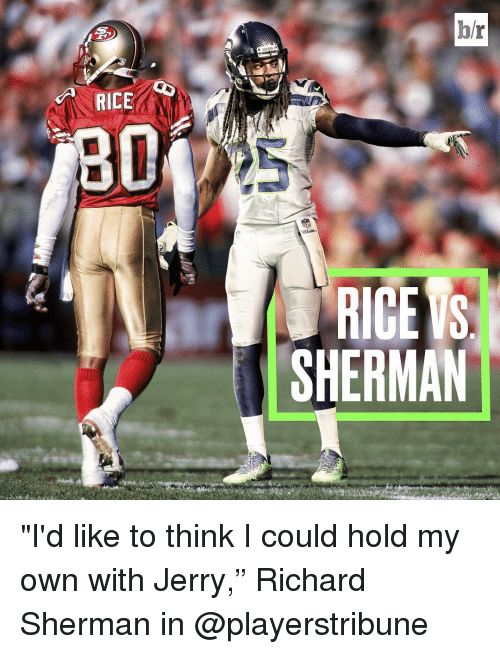 """Shermanator: RICE  hr  RICE S  SHERMAN """"I'd like to think I could hold my own with Jerry,"""" Richard Sherman in @playerstribune"""