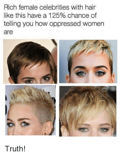 Dank, Hair, and Women: Rich female celebrities with hair  like this have a 125% chance of  telling you how oppressed women  are  DANK Truth!