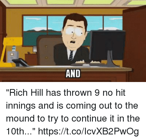 """Sports, Hills, and Rich: """"Rich Hill has thrown 9 no hit innings and is coming out to the mound to try to continue it in the 10th..."""" https://t.co/IcvXB2PwOg"""