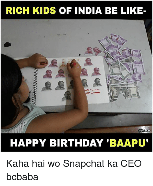 rich kids: RICH KIDS OF INDIA BE LIKE  HAPPY BIRTHDAY 'BAAPU Kaha hai wo Snapchat ka CEO bcbaba