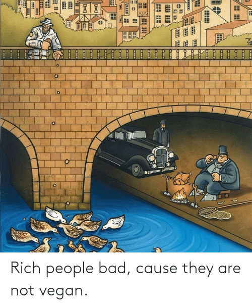Im 14 & This Is Deep: Rich people bad, cause they are not vegan.