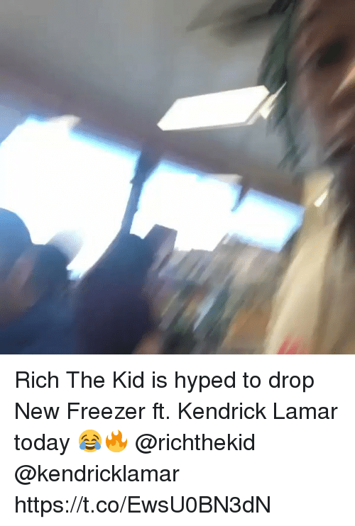 Kendrick Lamar, Memes, and Today: Rich The Kid is hyped to drop New Freezer ft. Kendrick Lamar today 😂🔥 @richthekid @kendricklamar https://t.co/EwsU0BN3dN