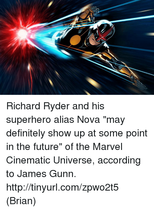 """Definitely, Memes, and Superhero: Richard Ryder and his superhero alias Nova """"may definitely show up at some point in the future"""" of the Marvel Cinematic Universe, according to James Gunn. http://tinyurl.com/zpwo2t5  (Brian)"""
