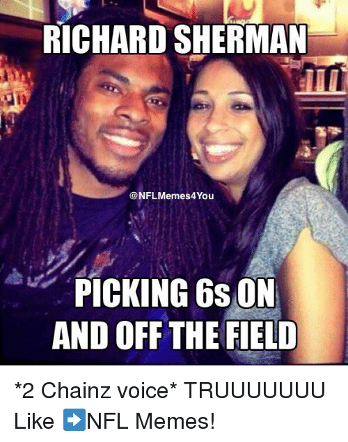 Sherman: RICHARD SHERMAN  NFL Memes4You  PICKING 6SON  AND OFF THE FIELD *2 Chainz voice* TRUUUUUUU  Like ➡️NFL Memes!