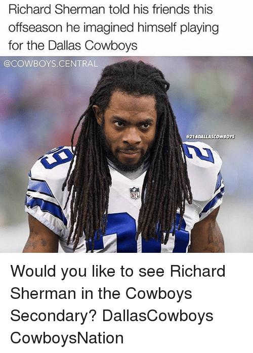 Shermanator: Richard Sherman told his friends this  offseason he imagined himself playing  for the Dallas Cowboys  @COWBOYS CENTRAL  e2UDALLASCOWBOYS  NEL Would you like to see Richard Sherman in the Cowboys Secondary? DallasCowboys CowboysNation ✭