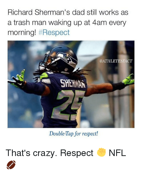Shermanator: Richard Sherman's dad still works as  a trash man waking up at 4am every  morning! Respect  OATHLETESFACT  Double-Tap for respect! That's crazy. Respect ✊ NFL 🏈
