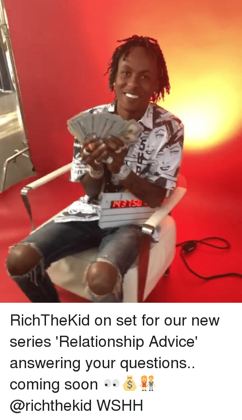 Advice, Memes, and Soon...: RichTheKid on set for our new series 'Relationship Advice' answering your questions.. coming soon 👀💰👫 @richthekid WSHH
