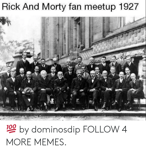 Meetup: Rick And Morty fan meetup 1927 💯 by dominosdip FOLLOW 4 MORE MEMES.