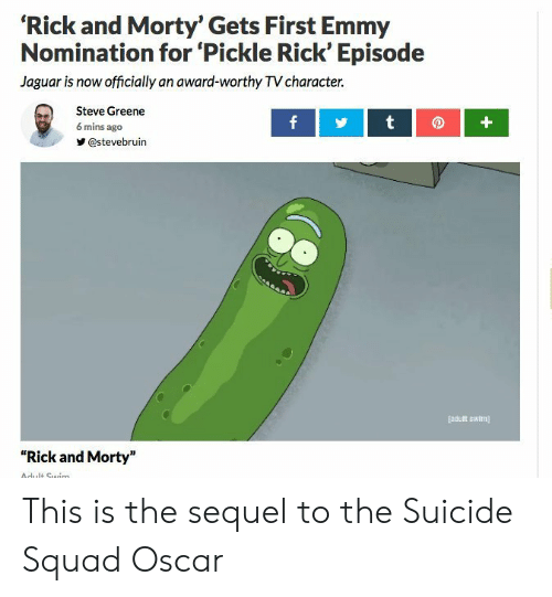 """Suicide Squad: 'Rick and Morty' Gets First Emmy  Nomination for 'Pickle Rick' Episode  Jaguar is now officially an award-worthy TV character.  Steve Greene  6 mins ago  У @stevebruin  [adult suim  """"Rick and Morty"""" This is the sequel to the Suicide Squad Oscar"""