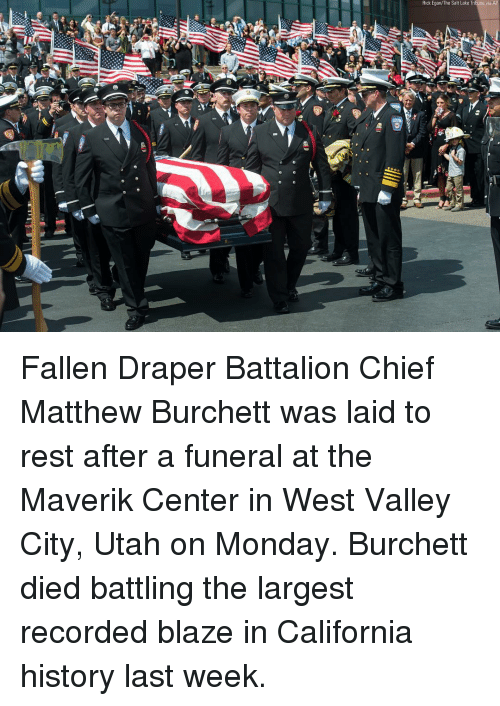Memes, Blaze, and California: Rick Egan/The Salt Lake Tribune via A Fallen Draper Battalion Chief Matthew Burchett was laid to rest after a funeral at the Maverik Center in West Valley City, Utah on Monday. Burchett died battling the largest recorded blaze in California history last week.