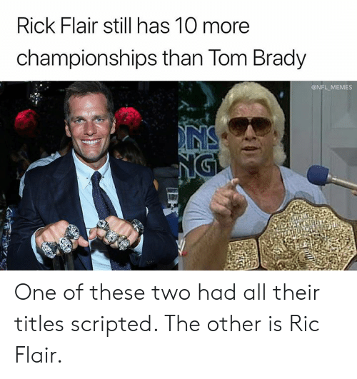 Ric Flair: Rick Flair still has 10 more  championships than Tom Brady  @NFL MEMES  NS  NGI One of these two had all their titles scripted. The other is Ric Flair.