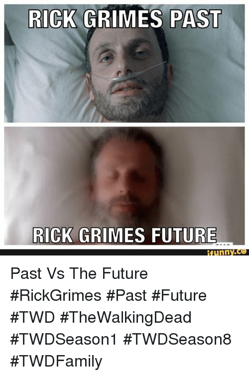 Future, Memes, and 🤖: RICK GRIMES PAST  RICK GRIMES FUTURE  ifunny. Past Vs The Future #RickGrimes #Past #Future #TWD #TheWalkingDead #TWDSeason1 #TWDSeason8 #TWDFamily