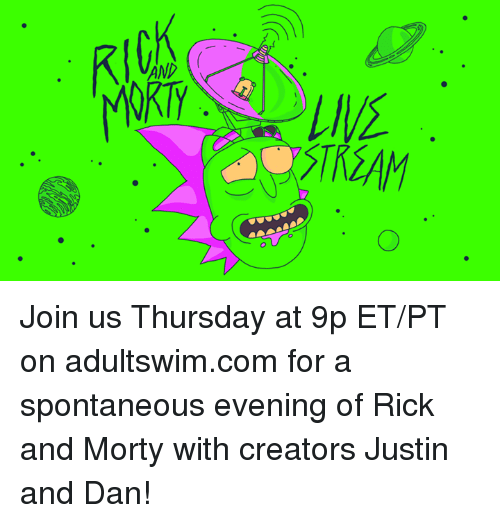 Dank, Rick and Morty, and 🤖: RICK Join us Thursday at 9p ET/PT on adultswim.com for a spontaneous evening of Rick and Morty with creators Justin and Dan!