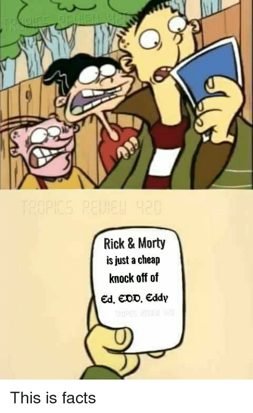Facts, Memes, and 🤖: Rick& Morty  is just a cheap  knock off of  Ed, EDD, Eddy This is facts