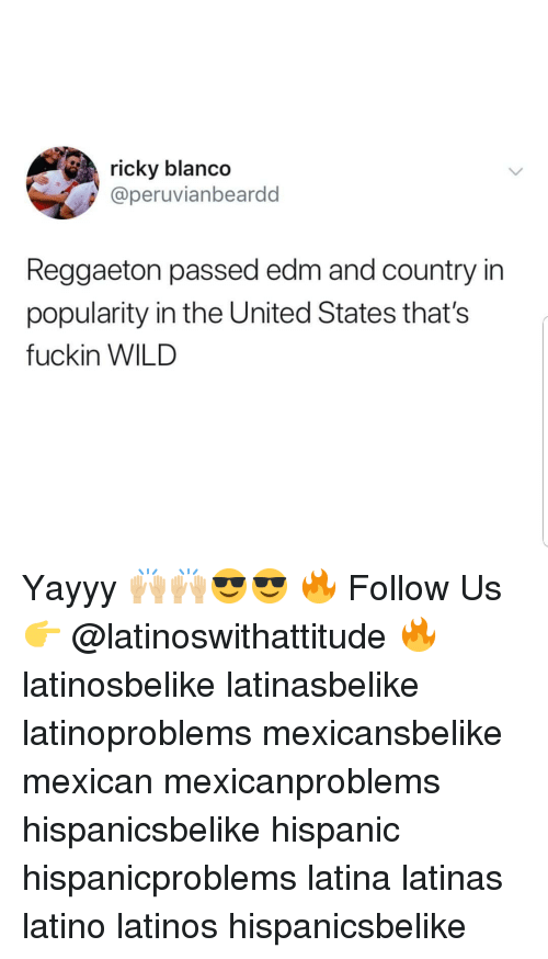 EDM: ricky blanco  @peruvianbeardd  Reggaeton passed edm and country in  popularity in the United States that's  fuckin WILD Yayyy 🙌🏼🙌🏼😎😎 🔥 Follow Us 👉 @latinoswithattitude 🔥 latinosbelike latinasbelike latinoproblems mexicansbelike mexican mexicanproblems hispanicsbelike hispanic hispanicproblems latina latinas latino latinos hispanicsbelike