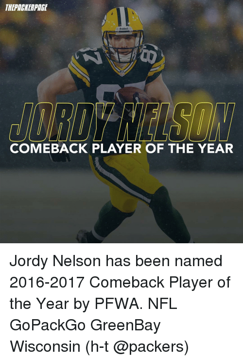 Greenbay: Riddell  COMEBACK PLAYER OF THE YEAR Jordy Nelson has been named 2016-2017 Comeback Player of the Year by PFWA. NFL GoPackGo GreenBay Wisconsin (h-t @packers)
