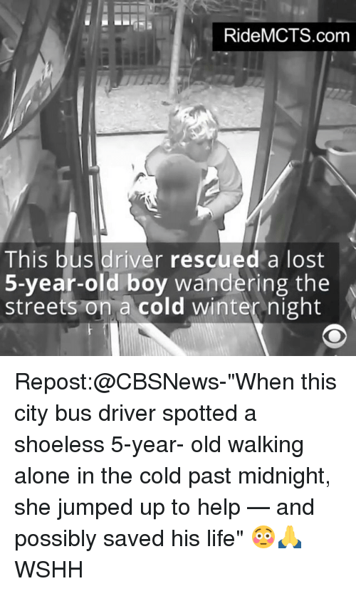 """Memes, 🤖, and Midnight: RideMCTS.com  This bus driver rescued a lost  5-year-old boy wandering the  streets on a cold winter night Repost:@CBSNews-""""When this city bus driver spotted a shoeless 5-year- old walking alone in the cold past midnight, she jumped up to help — and possibly saved his life"""" 😳🙏 WSHH"""