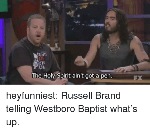 Russell Brand: RIEST  0Ys  ON  The Holy Spirit ain't got a pen. heyfunniest:  Russell Brand telling Westboro Baptist what's up.