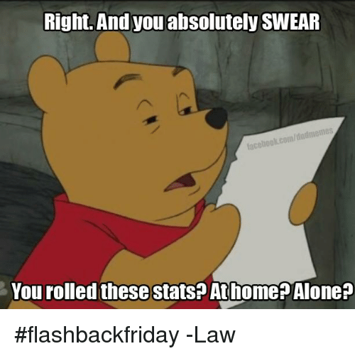Homerism: Right. And you absolutely SWEAR  You rolled these stats? At homer Alone? #flashbackfriday  -Law