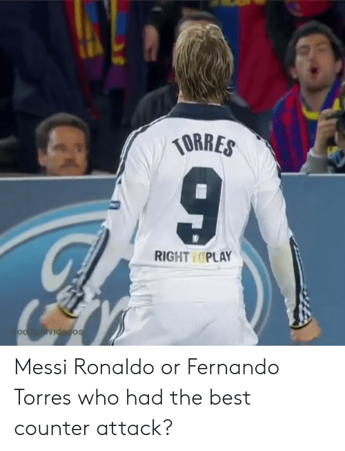 Fernando Torres: RIGHT PLAY Messi Ronaldo or Fernando Torres who had the best counter attack?