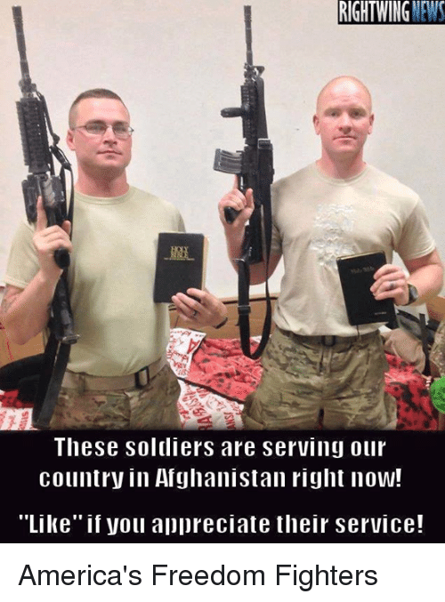 "memes: RIGHTWING  MENS  These soldiers are serving Ollr  country in Afghanistan right now!  ""Like"" if voll aDoreciate their service! America's Freedom Fighters"