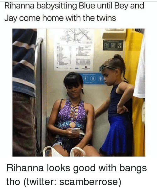 Jay, Rihanna, and Twitter: Rihanna babysitting Blue until Bey and  Jay come home with the twins Rihanna looks good with bangs tho (twitter: scamberrose)